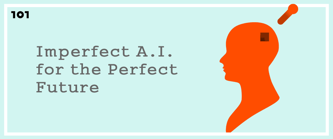 Imperfect A.I. for the Perfect Future