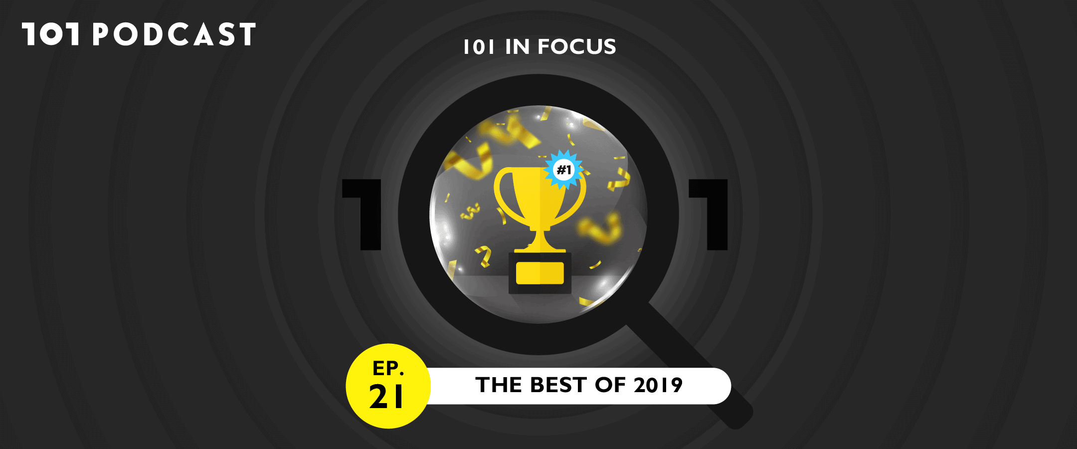 101 In Focus Ep.21 : The Best of 2019